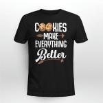 Cookies Make everything Better T-shirt