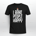 I bake People Happy T-Shirt