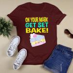 On your mark get set BAKE T-Shirt
