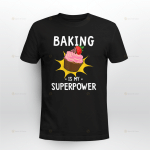 Baking is my SUPERPOWER T-Shirt
