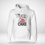 I'm Just Here For the Cake - Hoodie