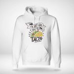 I'm Just Here For the Tacos - Hoodie