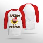 Baking is my SUPERPOWER  | Design for Cake lover  - Sleeve Raglan Tee