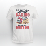 The only think Baking is being a Mom - Light Colors