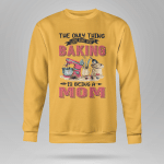 The only think Baking is being a Mom - Light Colors - Sweatshirt
