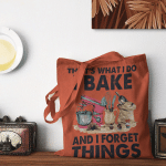 That's what I do I Bake And I forget things - Light Colors - ACCESSORY