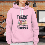 That's what I do I Bake And I forget things - Light Colors - Hoodie