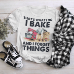 That's what I do I Bake And I forget things - Light Colors