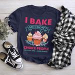 I BAKE SO I DON'T CHOKE PEOPLE - Full Colors