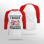 That's what I do I Bake And I forget things - Sweatshirt