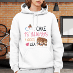 Cake is always a good idea | Design for cake lovers - Hoodie