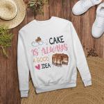 Cake is always a good idea   Design for cake lovers - Sweatshirt