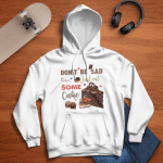 Don't be sad Just eat some CAKE | Design for cake lovers - Hoodie