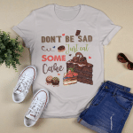 Don't be sad Just eat some CAKE | Design for cake lovers