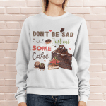 Don't be sad Just eat some CAKE | Design for cake lovers - Sweatshirt