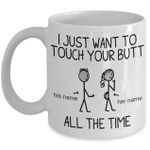 Gearhomies Mug Custom I Just To Touch Your Butt